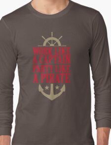 Work like a captain party like a pirate Long Sleeve T-Shirt