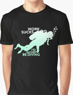 Work sucks i'd rather be diving Graphic T-Shirt