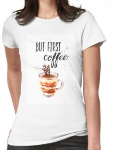 But first coffee CA Womens Fitted T-Shirt
