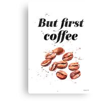 But first coffee LON Canvas Print
