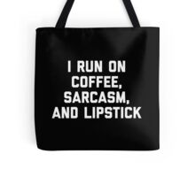 Run Coffee, Sarcasm & Lipstick Funny Quote Tote Bag