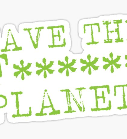 SAVE THE F****** Planet Sticker