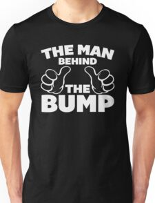 The Man Behind The Bump Quote Unisex T-Shirt