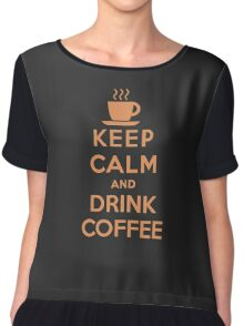 Keep Calm and Drink Coffee Chiffon Top