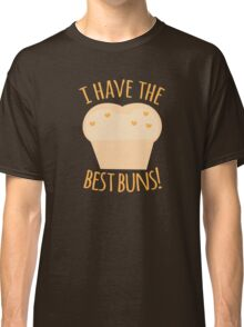 I have the BEST BUNS Classic T-Shirt