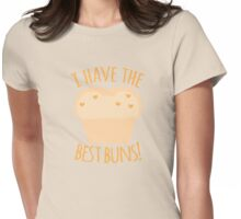 I have the BEST BUNS Womens Fitted T-Shirt