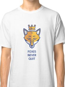 FOXES NEVER QUIT  Classic T-Shirt