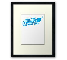 MAY THE TWEETS be with you! Framed Print