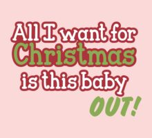 All I want for Christmas is this baby OUT!  in red and green Baby Tee