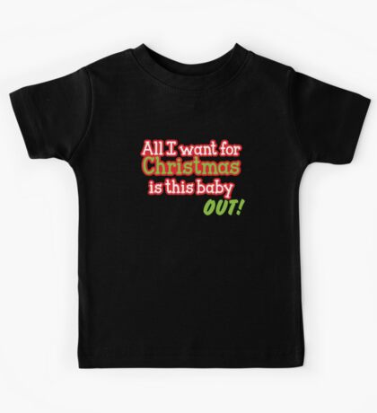 All I want for Christmas is this baby OUT!  in red and green Kids Tee