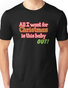 All I want for Christmas is this baby OUT!  in red and green Unisex T-Shirt