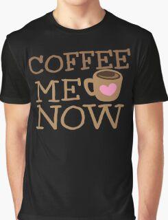 COFFEE Me NOW with coffee mug hearts Graphic T-Shirt