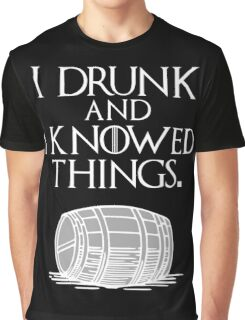 I drink and I know things Funny quote Graphic T-Shirt