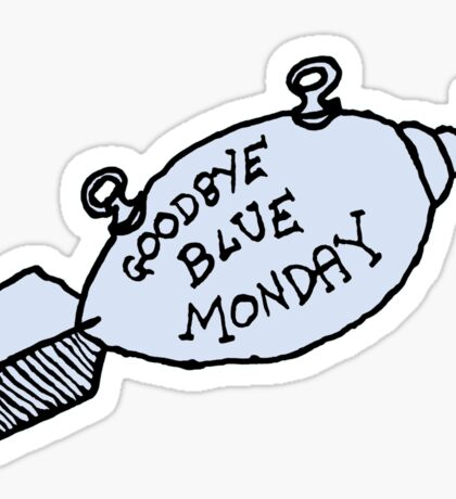 Goodbye Blue Monday Sticker