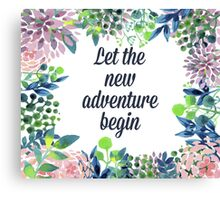 Let the new adventure begin Canvas Print