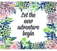 Let the new adventure begin Photographic Print