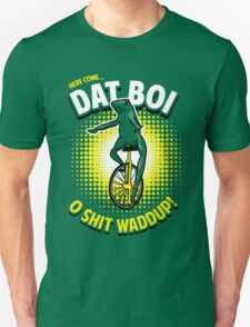 Here Come Dat Boi T-Shirt Unisex T-Shirt