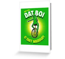 Here Come Dat Boi T-Shirt Greeting Card