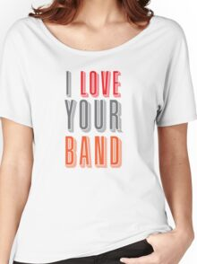 I love your band Women's Relaxed Fit T-Shirt