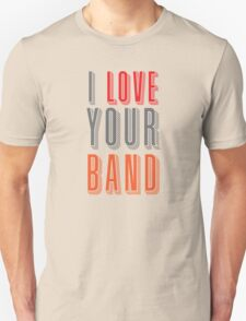 I love your band T-Shirt