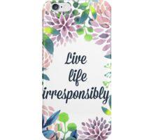 Live Life Irresponsibly iPhone Case/Skin