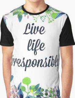 Live Life Irresponsibly Graphic T-Shirt