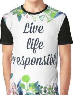 Live Life Irresponsibly Graphic T-Shirt