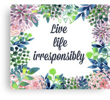 Live Life Irresponsibly Canvas Print