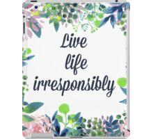 Live Life Irresponsibly iPad Case/Skin