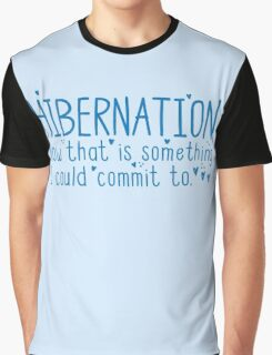 HIBERNATION now there is something I can commit to Graphic T-Shirt