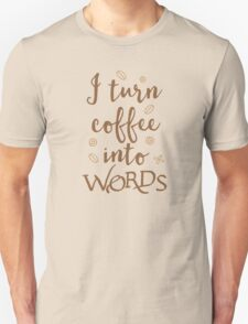 I turn coffee into words Unisex T-Shirt