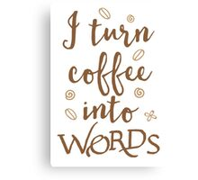 I turn coffee into words Canvas Print