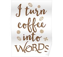I turn coffee into words Poster