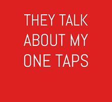 They Talk About My One Taps Unisex T-Shirt