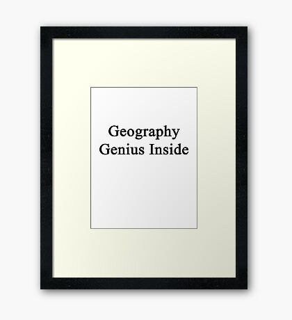 Geography Genius Inside  Framed Print
