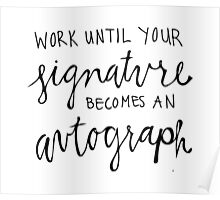 Work Until Your Signature Becomes an Autograph Poster