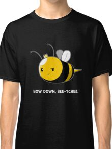 Bow Down Bee-tches Classic T-Shirt
