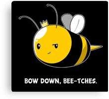 Bow Down Bee-tches Canvas Print
