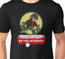 Stole My Shit On The Internet! Unisex T-Shirt