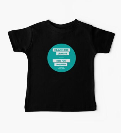 Heaven for Climate | Hell for Company Baby Tee