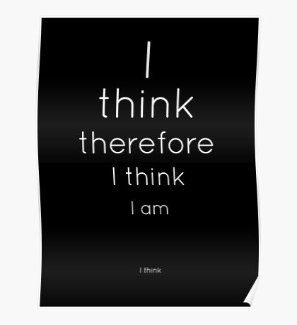 I think therefore I think I am. I think. (2) Poster