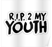 R.I.P 2 my youth Poster