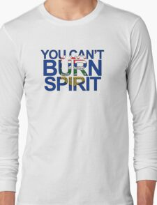 You Can't Burn Spirit - In support of Fort McMurray Long Sleeve T-Shirt
