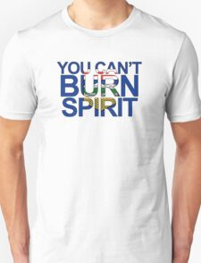 You Can't Burn Spirit - In support of Fort McMurray Unisex T-Shirt