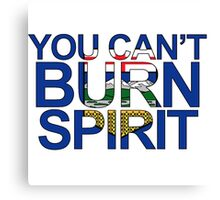 You Can't Burn Spirit - In support of Fort McMurray Canvas Print