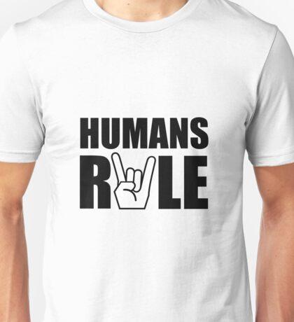 Humans Rule Unisex T-Shirt