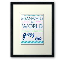 Meanwhile the world goes on Framed Print