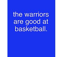 the warriors are good at basketball Photographic Print