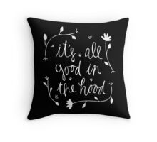 it's all good in the hood Throw Pillow