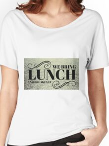 WE BRING LUNCH and breakfast Women's Relaxed Fit T-Shirt